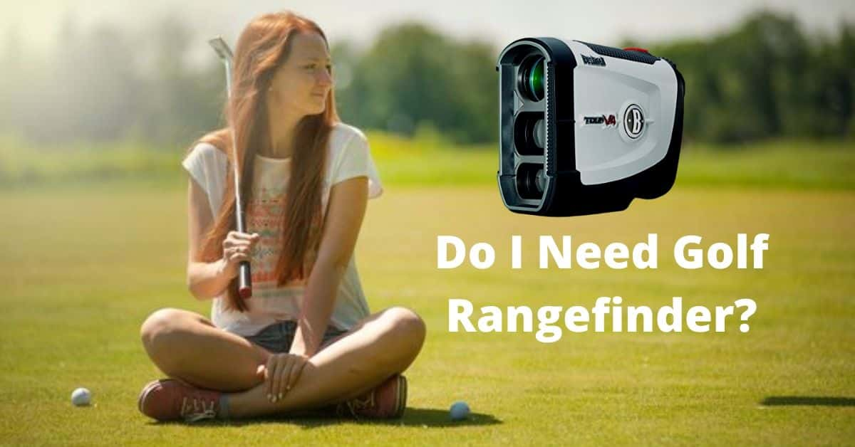 Do You Need A Rangefinder For Golf?